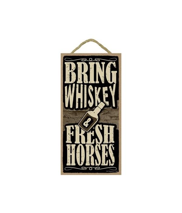 Bring Whiskey & Fresh Horses - Whiskey B