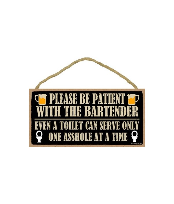 Please be patient with the bartender, ev