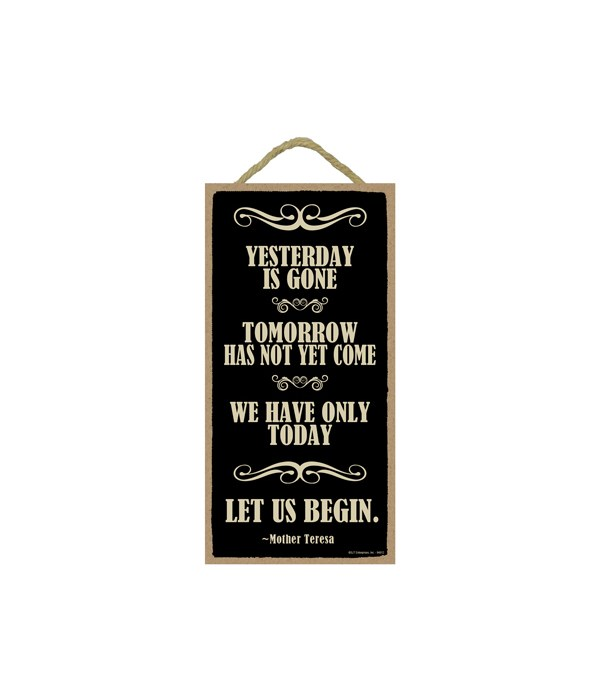 Mother Teresa - Yesterday is gone, tomorrow has not yet come. We have only today. Let us begin.