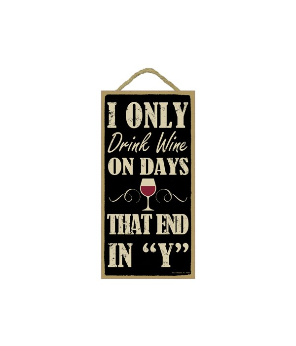 """I only drink wine on days that end in """"Y"""