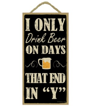 "I only drink beer on days that end in ""Y"