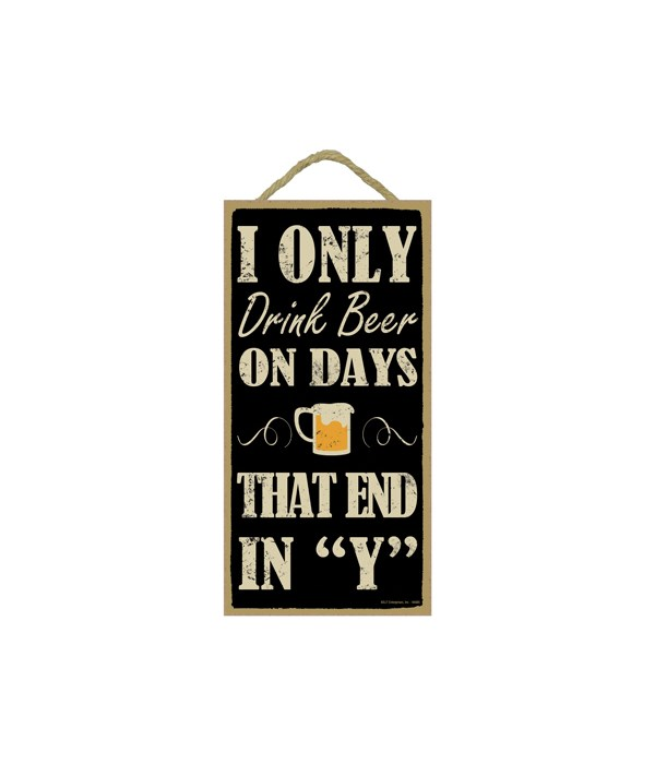 """I only drink beer on days that end in """"Y"""