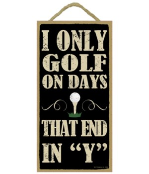 "I only golf on days that end in ""Y"""