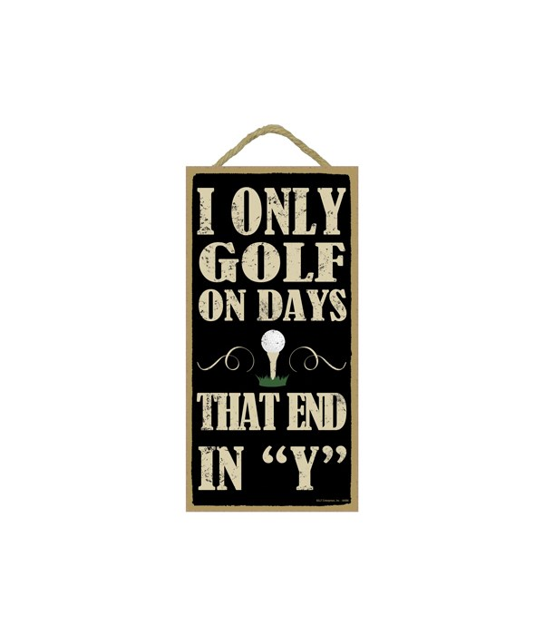 """I only golf on days that end in """"Y"""""""