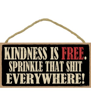 5x10 Kindness is free. Sprinkle that shi