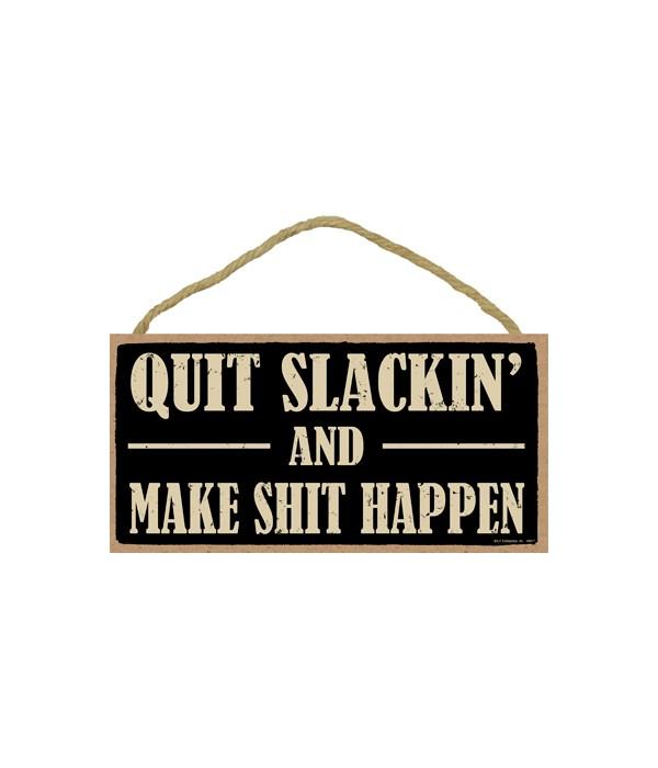 5x10 Quit Slackin' and Make Shit Happen