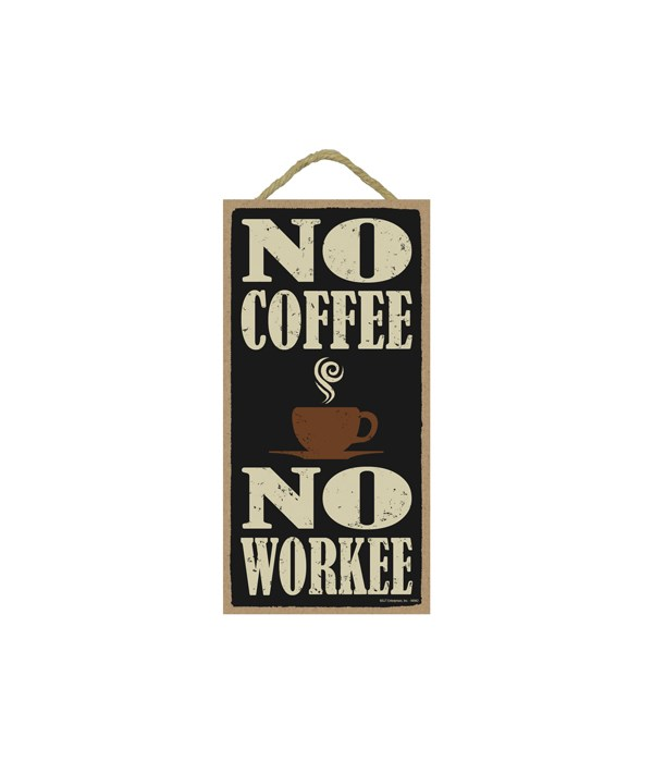 no coffee no workee (cup graphic) 5x10 V