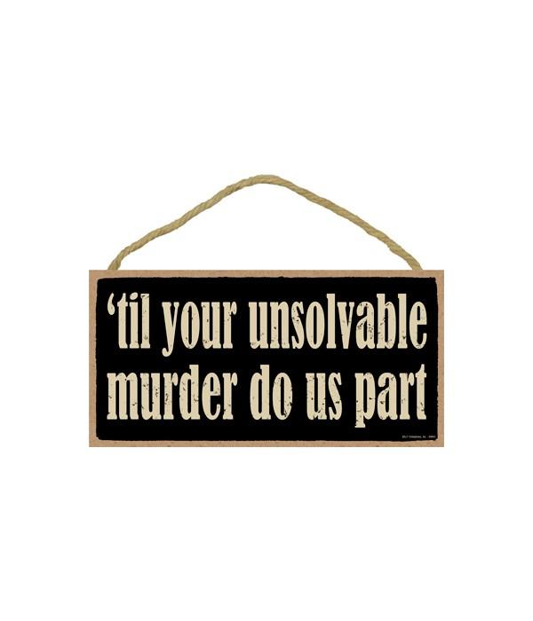 til your unsolvable murder do us part