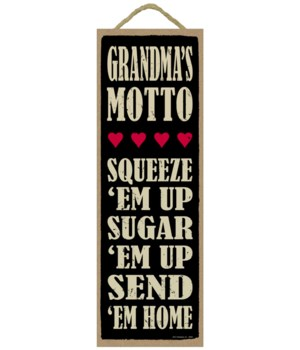 Gramdma's motto (squeeze 'em up, sugar 'em up, send 'em home)