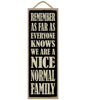 Remember as fas as everyone knows we are a Nice Normal Family