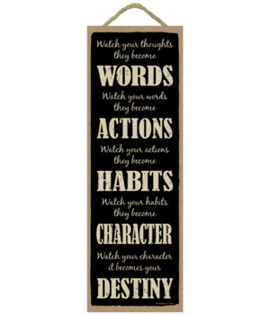 Watch your thoughts they become words, watch your words they become actions