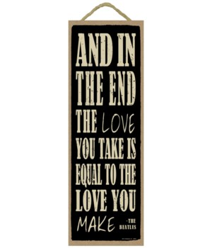 And in the end the love you take is equal to the love you make - The Beatles