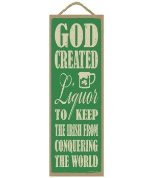 God created liquor to keep the Irish from conquering the world