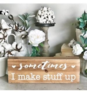 I Make Stuff Up Wood Block Sign