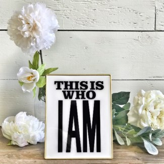 """This Is Who I Am"" White And Gold Tabletop Sign"