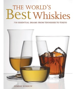 Worlds Best Whiskies: 750 Essential Drams from Tennessee to Tokyo