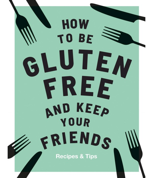 How to be Gluten-Free and Keep Your Friends