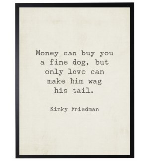 Money can buy you a fine dog quote, Kinky Friedman