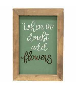 When In Doubt Add Flowers Framed Cutout Sign.. 6.7h x 4.75w x 1 DP in.