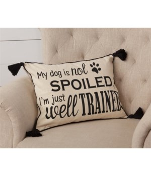 Pillow - My Dog Is Not Spoiled