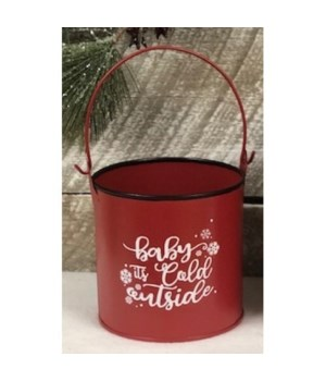 Baby It's Cold Outside Bucket