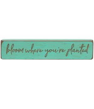 Bloom Where You're Planted Laser Cut .Block 1.75  x 8  in.
