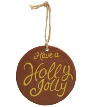 Holly Jolly Ceramic Ornament 4 x 4 x 0.2 in.