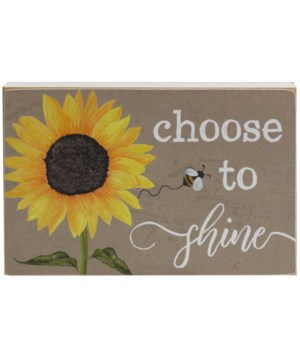 Choose to Shine Sunflower Block 6 l x .75 dp. 4 h in.