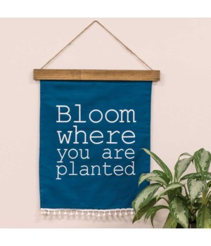 Bloom Where You Are Planted Fabric Hanging .. 21h x 16w in.