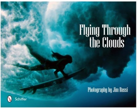 Flying Through The Clouds-Surf Photography of Jim Russi