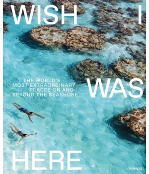 Wish I Was Here: The Worlds Most Extraordinary