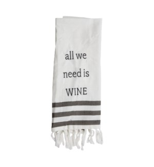 ALL WE NEED IS WINE TEA TOWEL