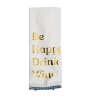 BE HAPPY, DRINK WINE TEA TOWEL