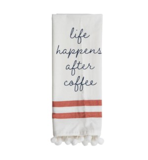 LIFE HAPPENS AFTER COFFEE TEA TOWEL