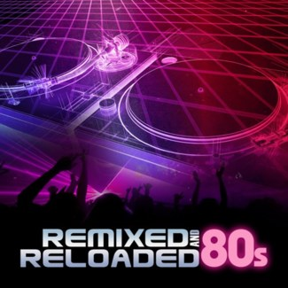 REMIXED AND RELOADED: 80S