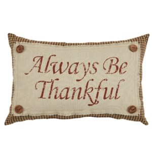 ALWAYS BE THANKFUL PILLOW 9X14