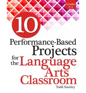 10 Performance-Based Projects for the Language Arts Classroom