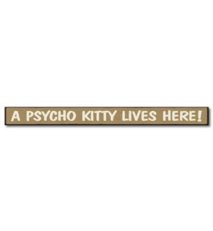A PSYCHO KITTY LIVES HERE - SKINNIES 1.5X16