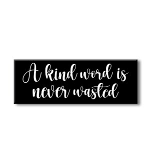 A KIND WORD IS NEVER WASTED - 2.5X7 BLOCKS BLACK