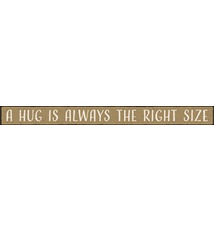 A HUG IS ALWAYS THE RIGHT SIZE - SKINNIES 1.5X16