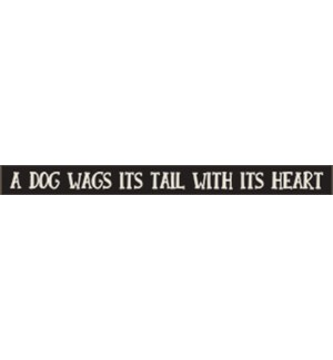 A DOG WAGS ITS TAIL WITH ITS HEART - SKINNIES 1.5X16