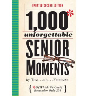 1,000 UNFORGETTABLE SENIOR MOMENTS 2ND ED.