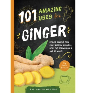 101 AMAZING USES FOR GINGER