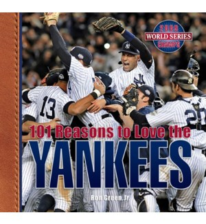 101 Reasons To Love The Yankees: And 10 Reasons To Hate The Red Sox (Revised Edition)
