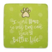 My Dog Can Have Better Life Simply Sassy Coasters
