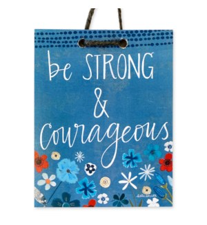 Be Strong and Courageous Hand-Made in USA Sign