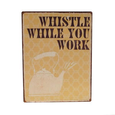 |MTL. SIGN 'WHISTLE WHILE YOU WORK' (20/cs)|