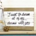 "WD. SIGN ""DREAM ALL OF MY DREAMS"" (8/cs)"