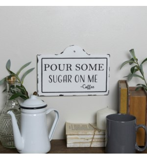 "|MTL. SIGN ""POUR SOME SUGAR""