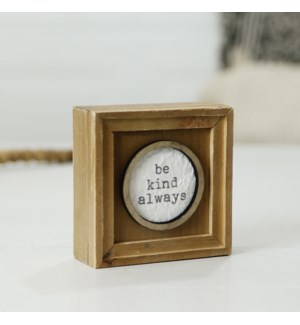 """WD. TABLETOP SIGN """" BE KIND ALWAYS"""""""